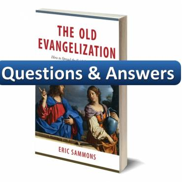 The Old Evangelization: Questions and Answers