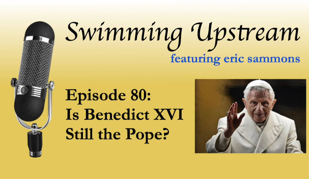 80: Is Benedict XVI Still the Pope?