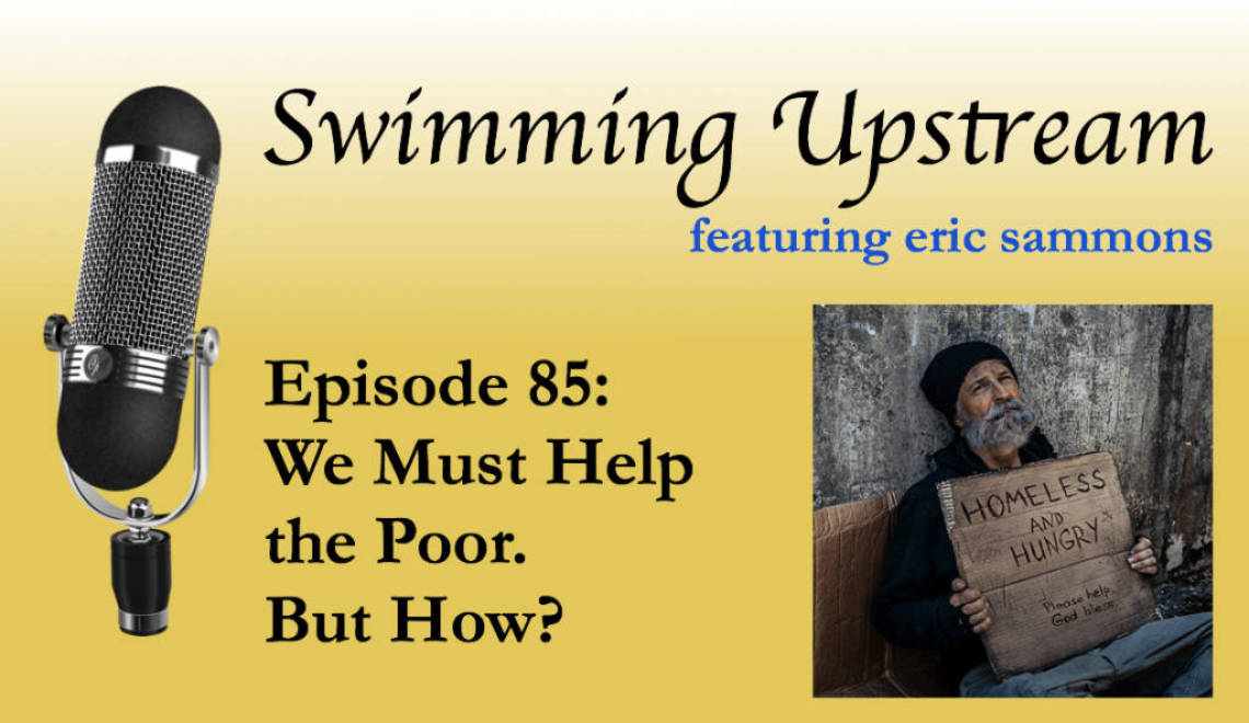 85: We Must Help the Poor. But How?