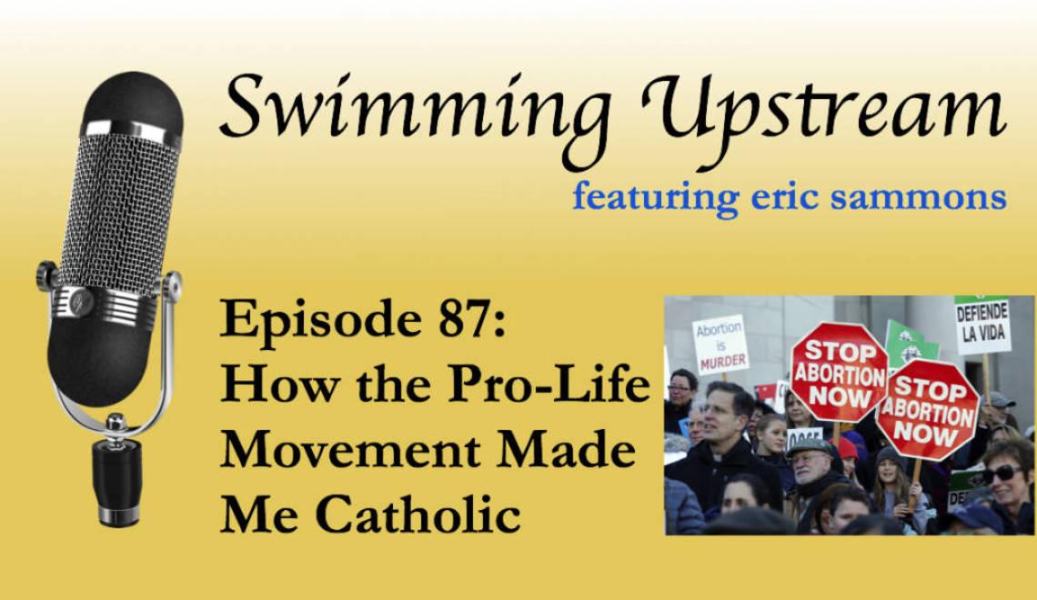 87: How the Pro-Life Movement Made Me Catholic