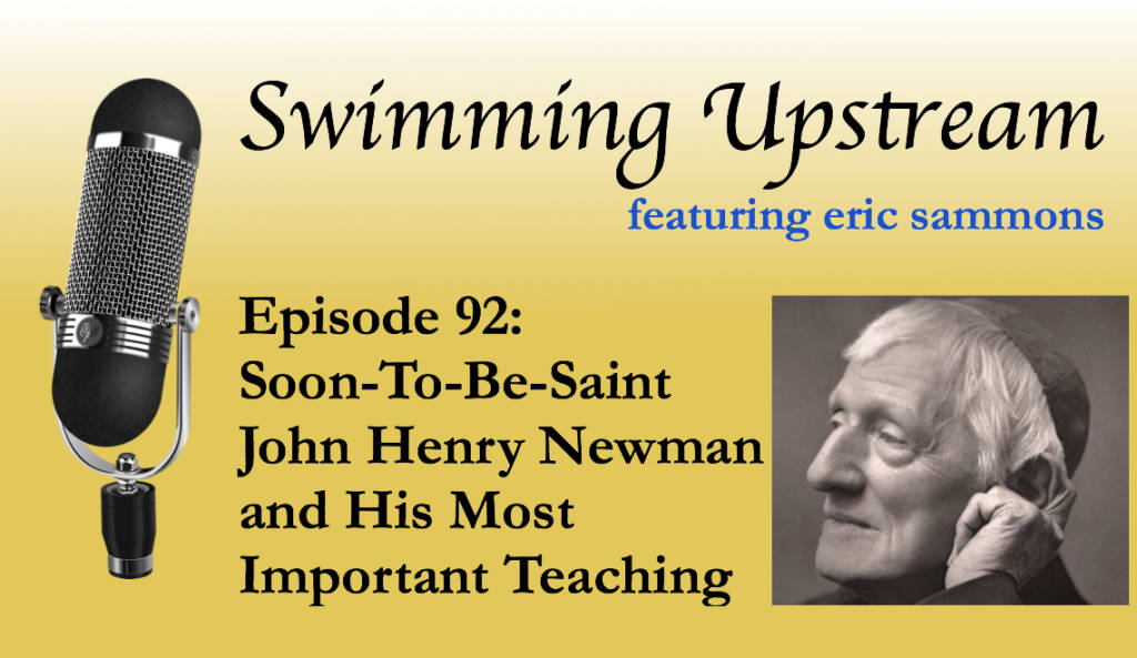 92: Soon-To-Be-Saint John Henry Newman and His Most Important Teaching